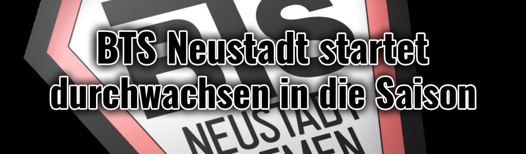 BTS Neustadt startet durchwachsen in die neue Saison